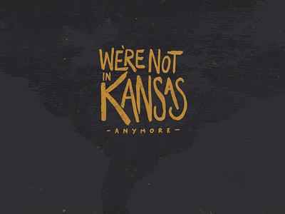 We're Not In Kansas Anymore lettering typography type logo pen brush logotype tornado oz