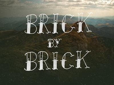 Brick by Brick lettering type typography tattoo brick wallpaper design grunge distressed