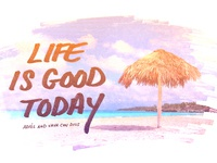 Life is good today   graticle design