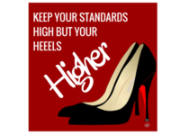 Keep Your Standards High But Your Heels Higher   For Dribbble