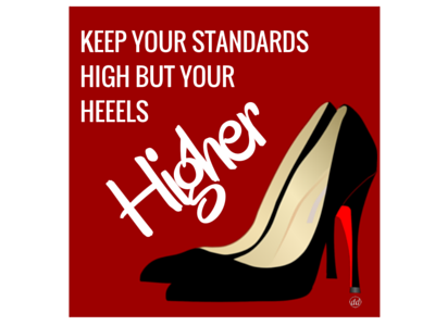 Keep Your Standards High But Your Heels Higher   For Dribbble quote graphic design