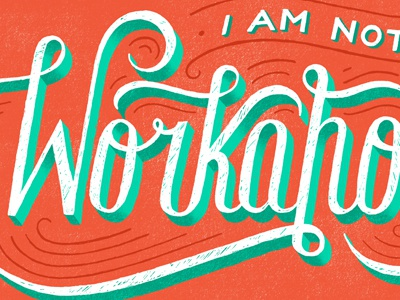 I'm Not a Workaholic typography daily dishonesty lettering hand lettering workaholic
