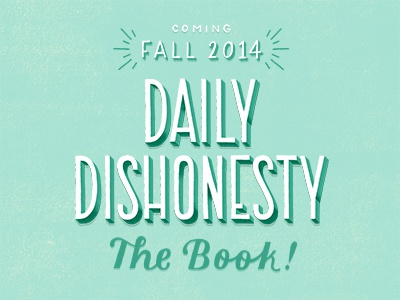 Daily Dishonesty is turning into a book!