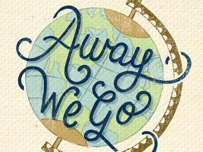 Away We Go typography type lettering hand lettering illustration travel world texture script