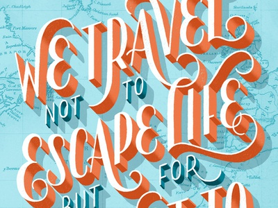 We Travel Not to Escape Life but for Life Not to Escape Us maps travel illustration hand lettering lettering typography type