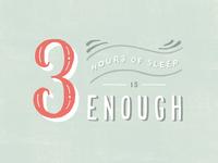 3 Hours of Sleep is Enough