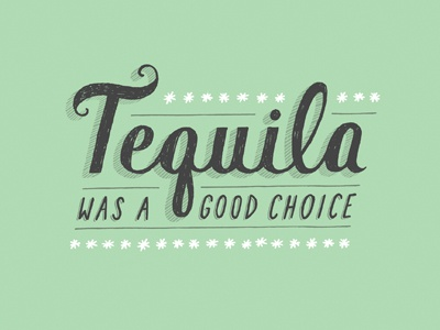 Tequila Was a Good Choice daily dishonesty tequila typography lettering hand lettering