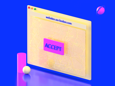 Internet is beautiful, websites are broken. gdpr blackmirror interior cta accept browser illustration 3d concept website