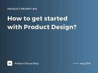 Product Prompt #19 on Product Disrupt Blog