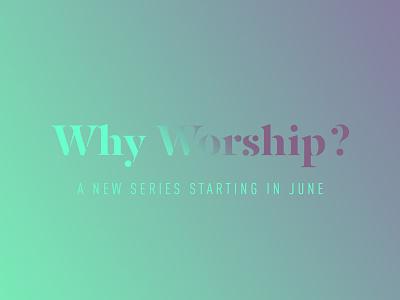 Why Worship WIP gradient worship church