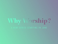 Why Worship WIP gradient worship church