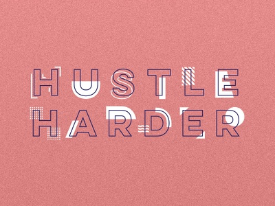 Hustle Harder graphic design hustle modern flat typography type treatment