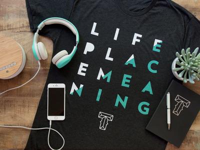 Life. Place. Meaning. – Shirt minimal apparel church type t-shirt