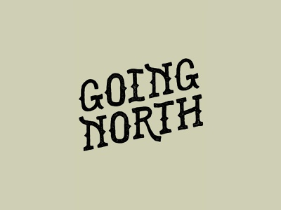 Going North explore hipster flight travel camp rustic handlettering hand drawn hiking camping adventure northern north illustration logotype type typography branding brand logo
