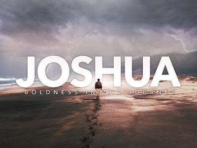 Joshua Series Graphic sermon powerpoint website series bold courage life journey typography sermon art bible design epic action composite graphic bible study joshua sermon series bible