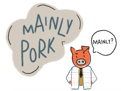 Mainly Pork?!