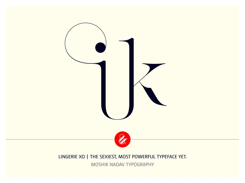 ik Ligature Made with Lingerie XO By Moshik Nadav Typography beautiful fonts buy fonts sexy fonts ligature lingerie xo fonts designer typeface designer ampersand typographer typo ligatures type fonts moshik nadav font logo logotype typography fashion typeface