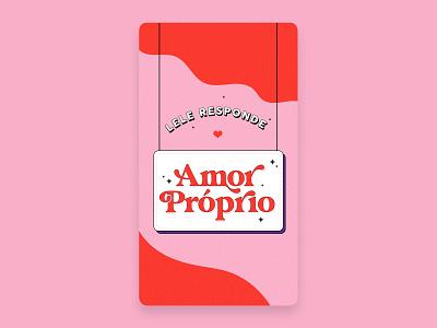 Amor Próprio graphic design intro stories social media