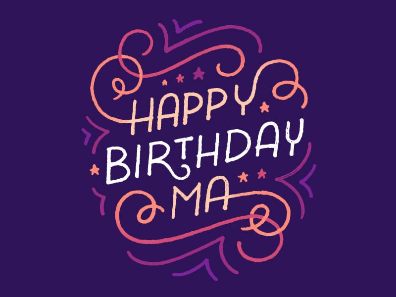 happy birthday ma Happy Birthday, Ma by Jessica Noble   Dribbble   Dribbble happy birthday ma