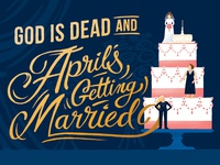 God is Dead and April's Getting Married