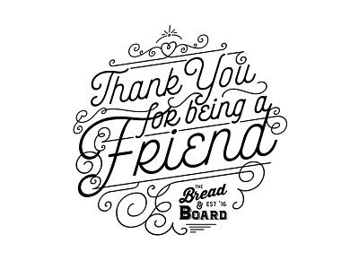 Thank You, Friend fancy flourish food restaurant script bw design