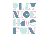 PLAY NICE HAVE FUN