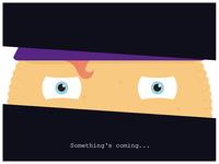Something's coming...