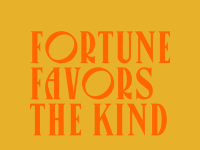 Fortune Favors the Kind canopee kind fortune experiment type challenge typography bay state design shop bsds