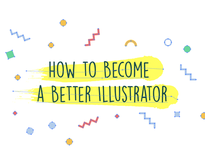 Article - How to Become a Better Illustrator illustration better improve illustrator blog article