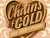 Hand lettering Chains of gold are still chains