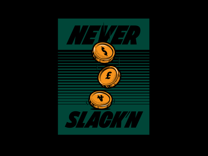 Never Slack'n gold poster typography never slacking currency coin