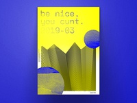 Be nice, you c**t.