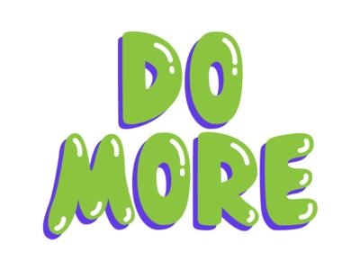 Do More! productivity design lettering neistat casey more do