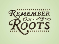 Remember Our Roots