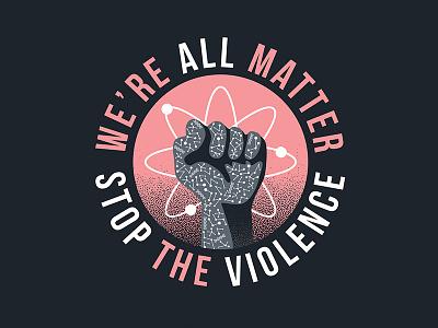 Were All Matter fist design human science unity psa lives matter
