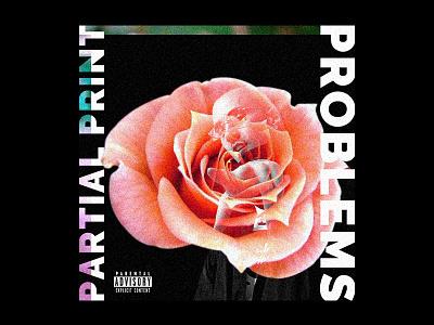 Problems Cover Art *Song is unreleased artwork single song mikemerrilldesign partialprint music flower rose sans design cover art problems