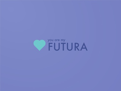 You are my Futura