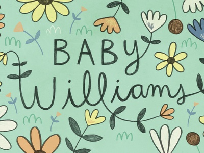 Baby Williams flowers flower lettering illustration