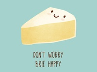 Don't Worry Brie Happy