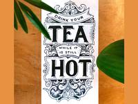 Drink Your Tea Hot