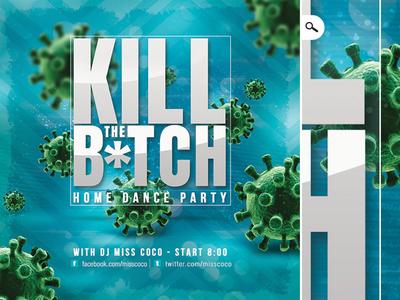 Kill The Covid B tch Home Dance Party Flyer social distancing dj covid19 corona virus pandemic virus flyer party dance home kill