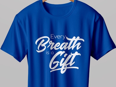 Every Breath is a Gift - T-shirt