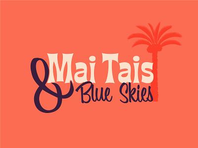 Mai Tais & Blue Skies ampersand alcohol wordmark tiki palm tree tropical typography design cocktail mai tai