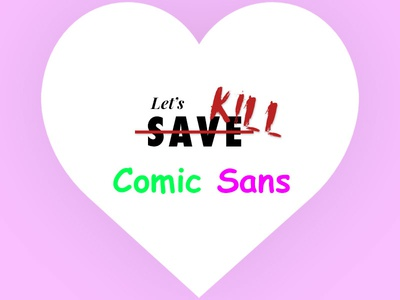 Are you ready to save the Design World from Comic Sans?