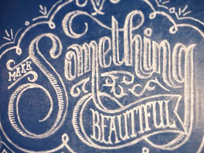 Something Beautiful... chalk chalkboard typography calligraphy lettering
