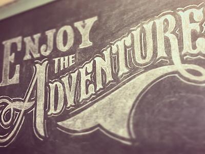 Enjoy the Adventure adventure lettering hand-drawn type typography chalkboard chalk