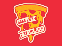 Grab life by the slice