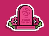 Design till I die