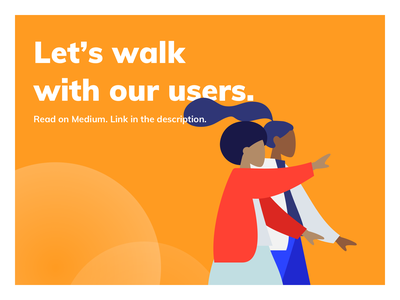 Blog Post #1: Let's walk with our users medium product design blog