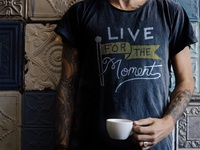 Live for the Moment T-Shirt Idea